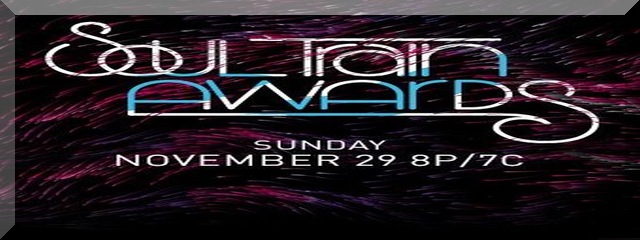 Soul Train Awards 2015 Show Air Date Nov. 29th On BET